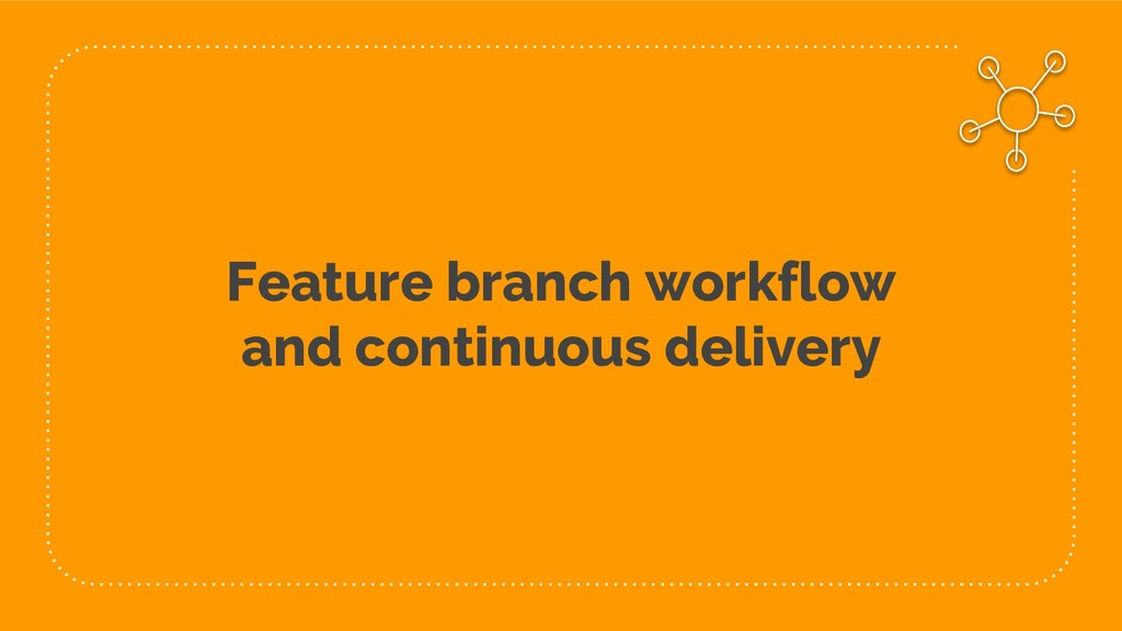 Feature branch workflow and continuous delivery
