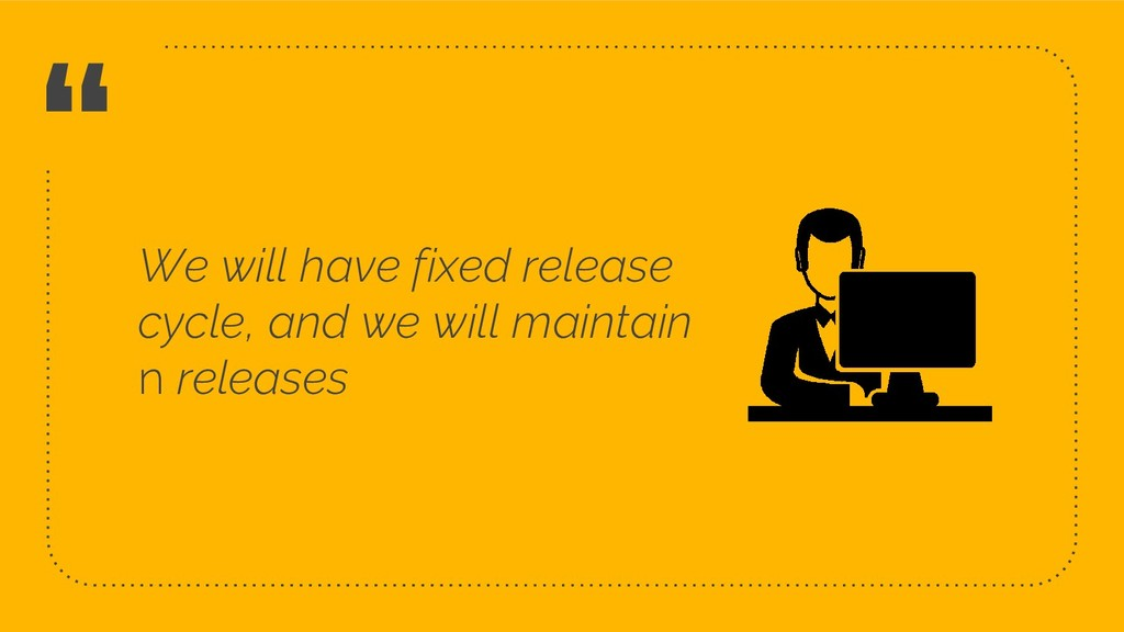 """"""" We will have fixed release cycle, and we will..."""