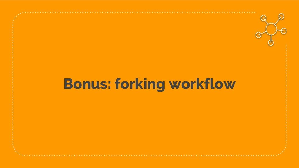 Bonus: forking workflow