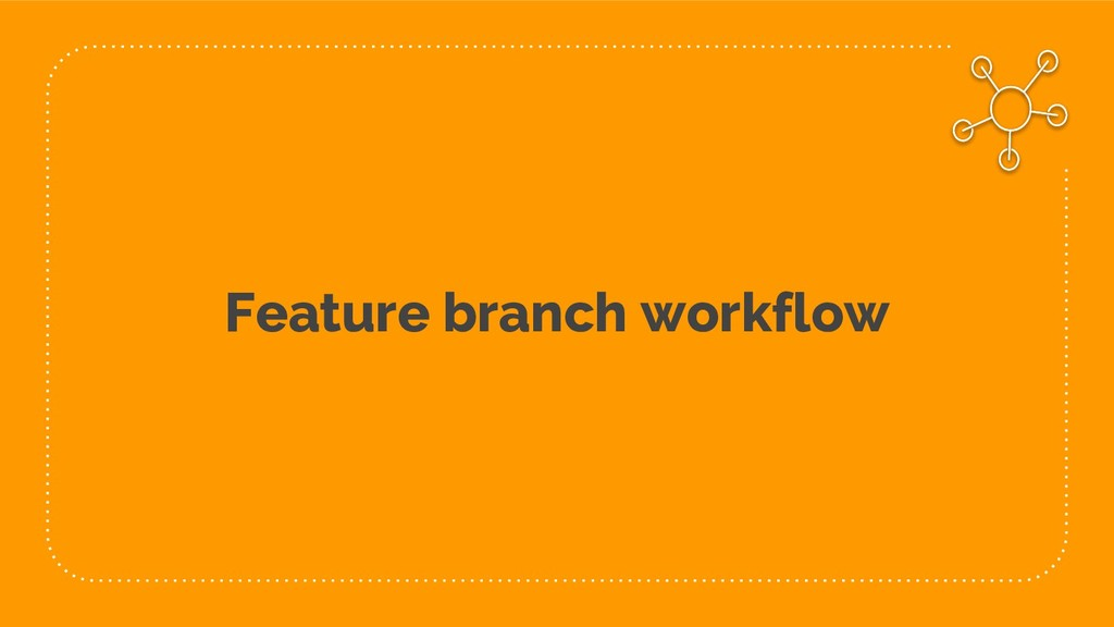 Feature branch workflow