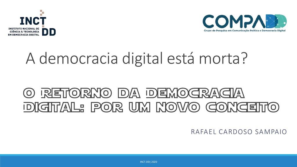 INCT.DD  2020 A democracia digital está morta? ...