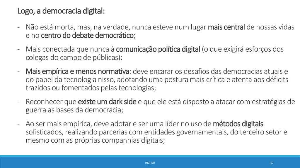 INCT.DD 17 Logo, a democracia digital: - Não es...