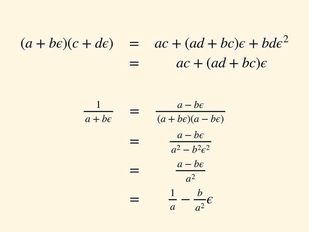 (a + bϵ)(c + dϵ) = ac + (ad + bc)ϵ + bdϵ2 = ac ...