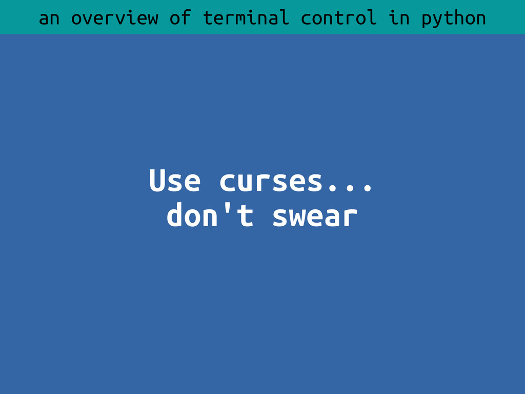 Use curses... don't swear an overview of termin...