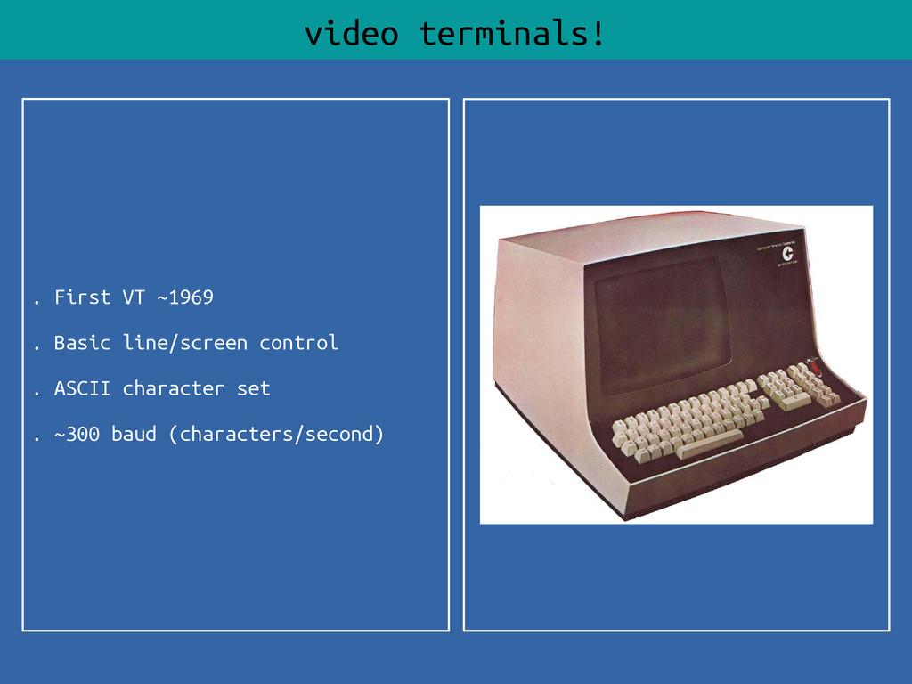 . First VT ~1969 . Basic line/screen control . ...