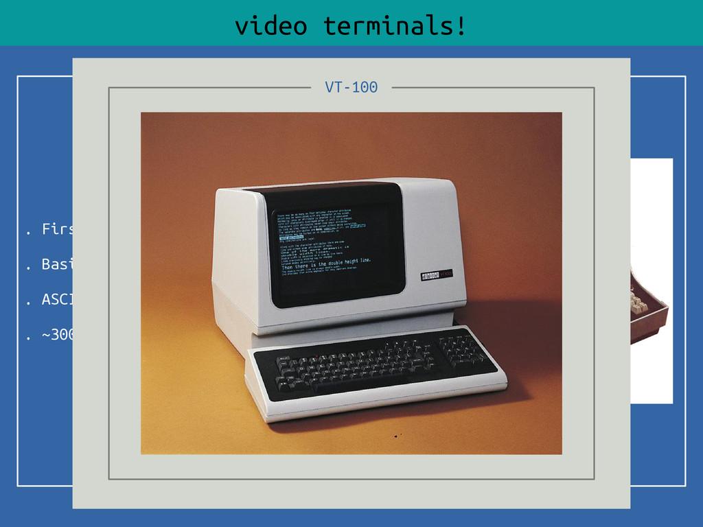 . First VT ~1970 . Basic line control . ASCII c...