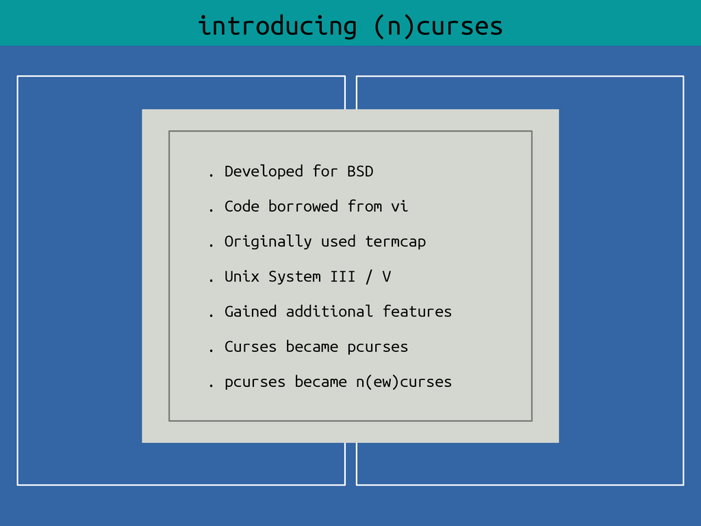introducing (n)curses . Developed for BSD . Cod...