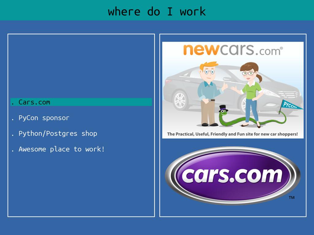 . Cars.com . PyCon sponsor . Python/Postgres sh...