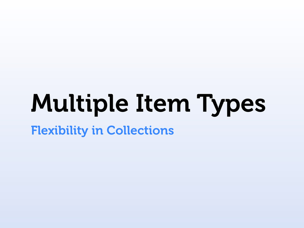 Multiple Item Types Flexibility in Collections
