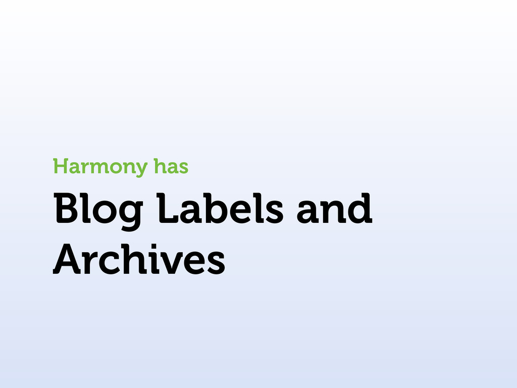Blog Labels and Archives Harmony has