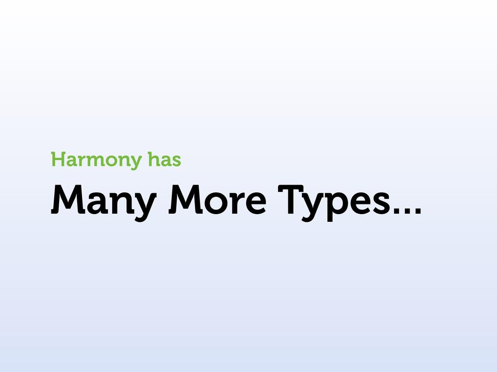 Many More Types... Harmony has