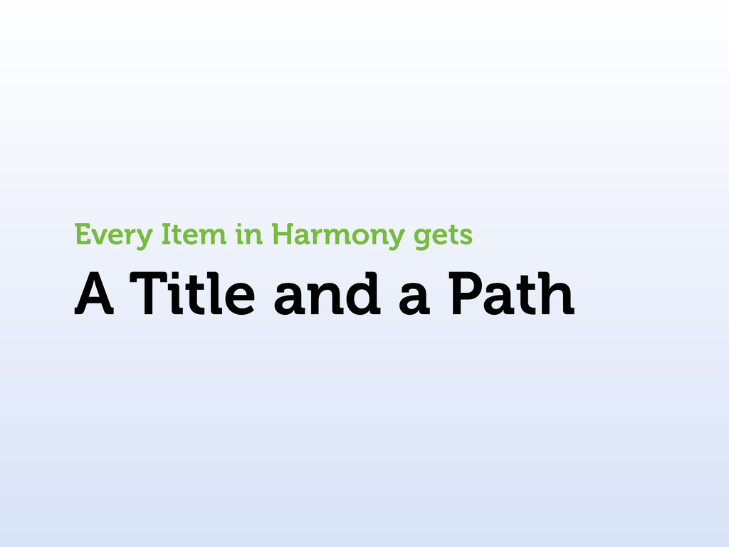 A Title and a Path Every Item in Harmony gets