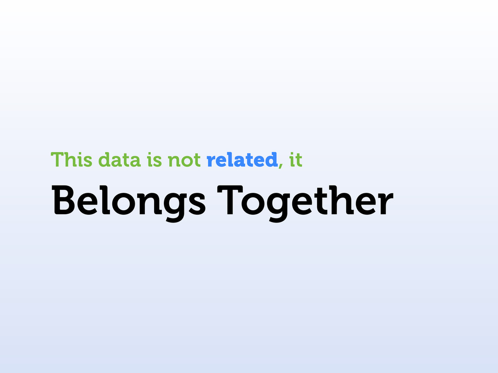Belongs Together This data is not related, it