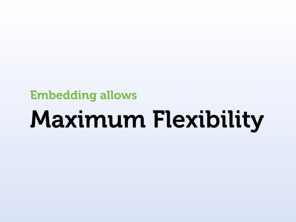 Maximum Flexibility Embedding allows