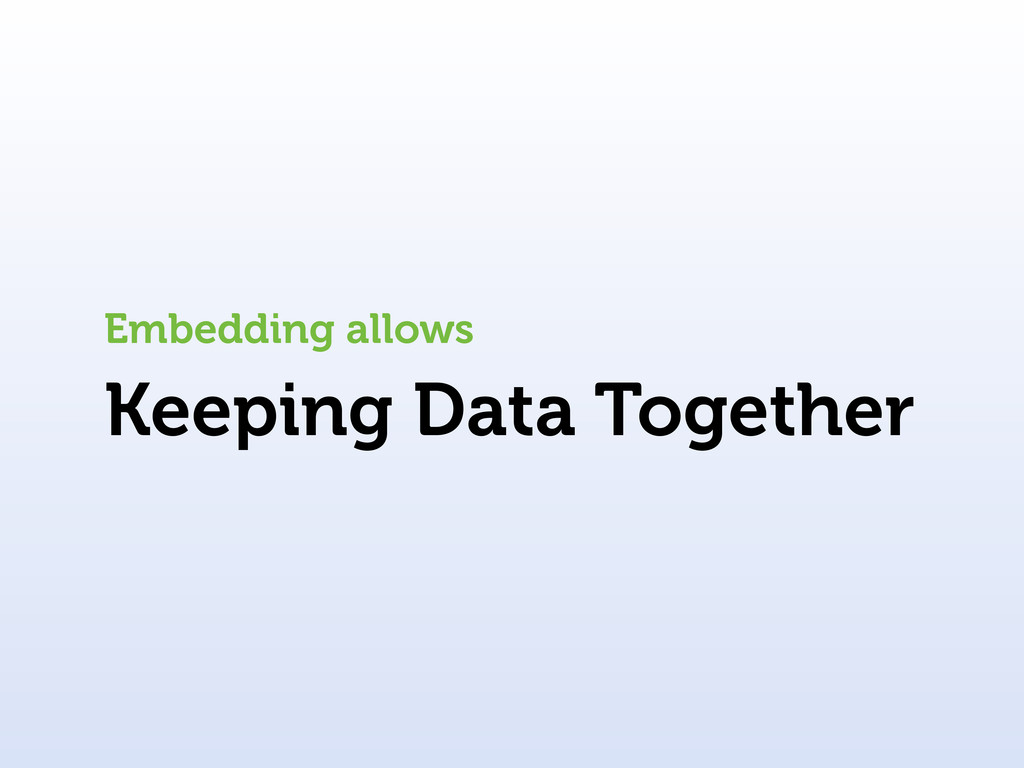 Keeping Data Together Embedding allows