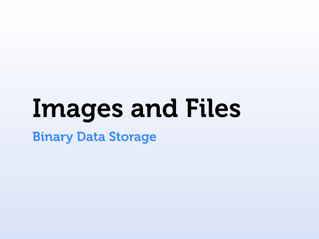 Images and Files Binary Data Storage