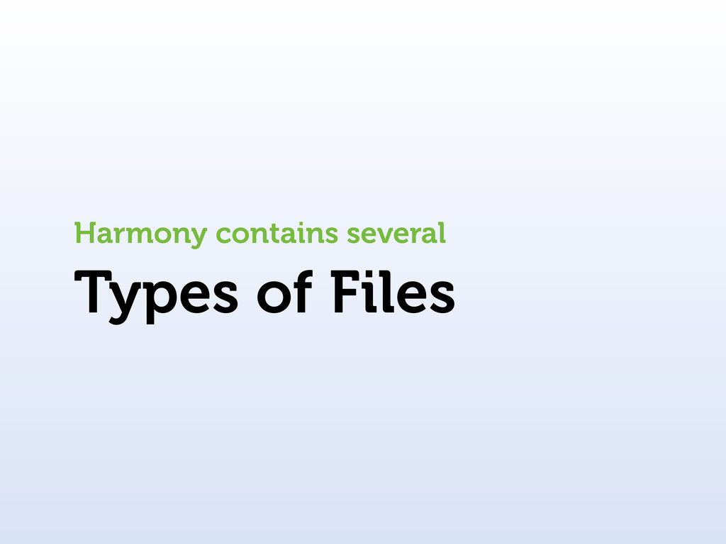 Types of Files Harmony contains several