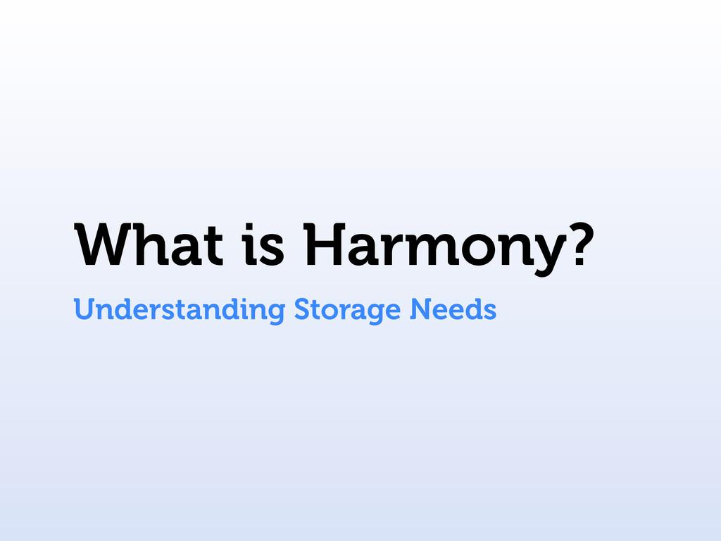 What is Harmony? Understanding Storage Needs