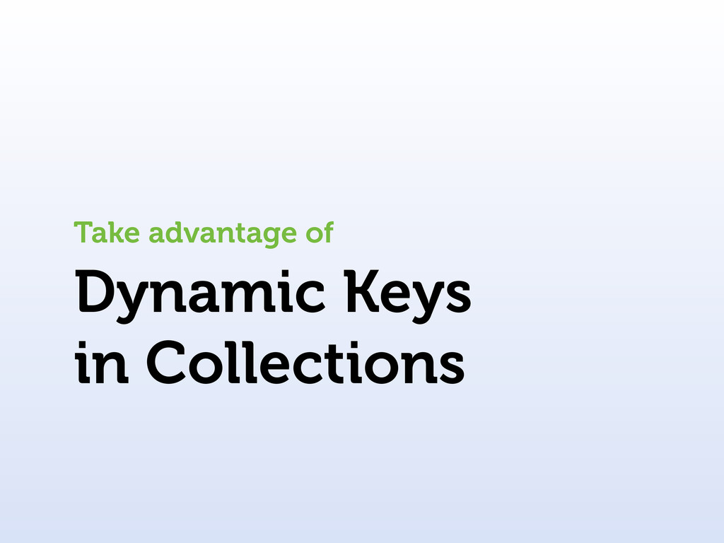 Dynamic Keys in Collections Take advantage of