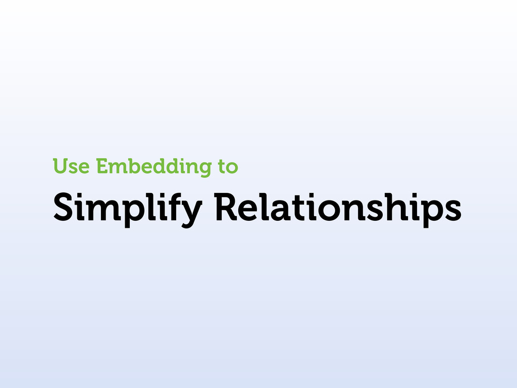 Simplify Relationships Use Embedding to