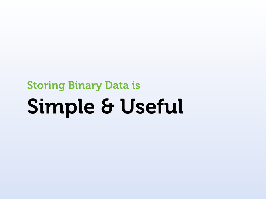 Simple & Useful Storing Binary Data is
