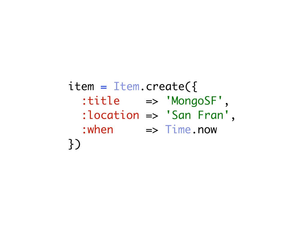 item = Item.create({ :title => 'MongoSF', :loca...