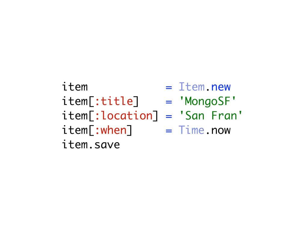 item = Item.new item[:title] = 'MongoSF' item[:...