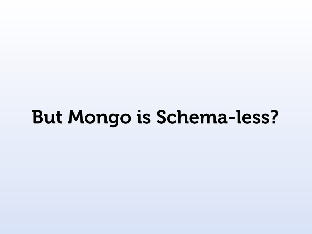 But Mongo is Schema-less?