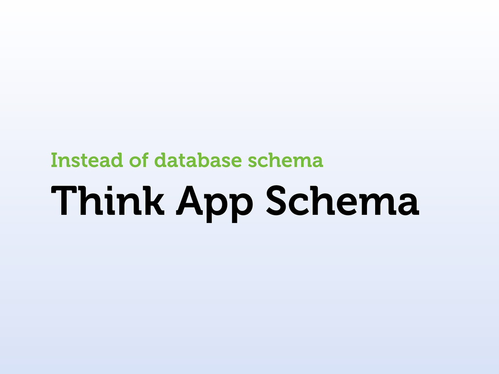 Think App Schema Instead of database schema