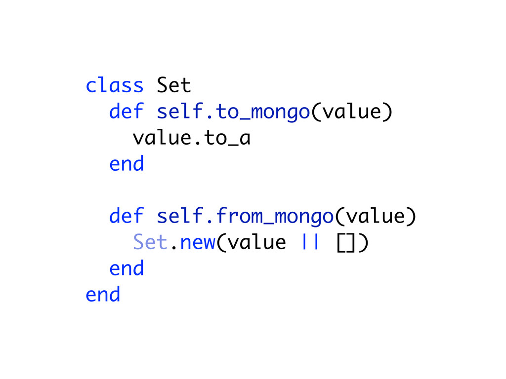 class Set def self.to_mongo(value) value.to_a e...