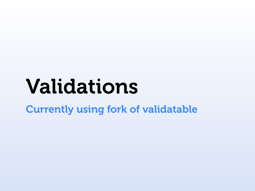 Validations Currently using fork of validatable
