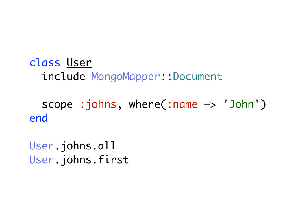 class User include MongoMapper::Document scope ...