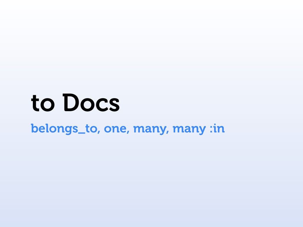 to Docs belongs_to, one, many, many :in