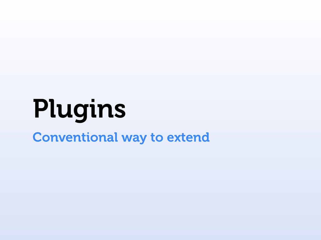Plugins Conventional way to extend