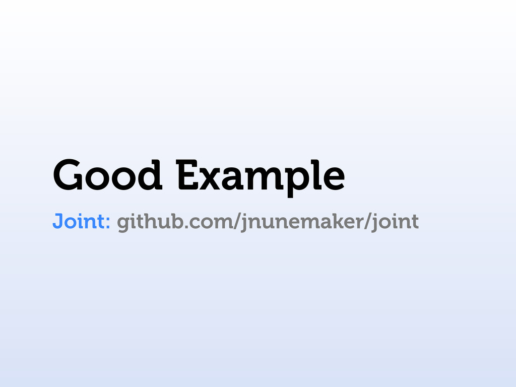 Good Example Joint: github.com/jnunemaker/joint