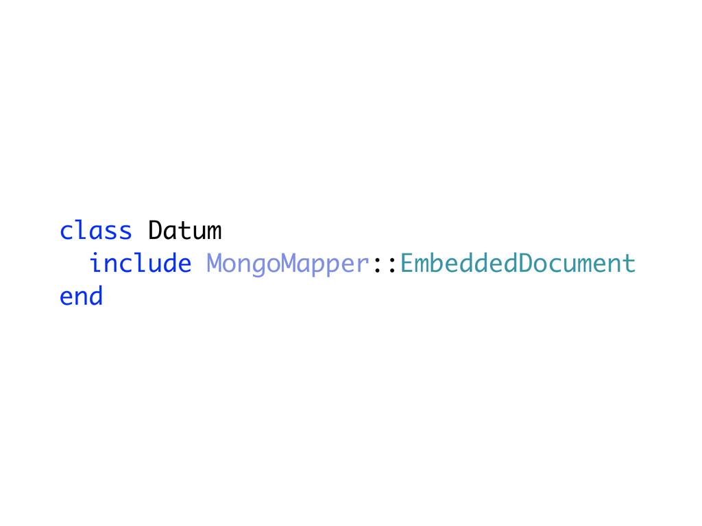 class Datum include MongoMapper::EmbeddedDocume...