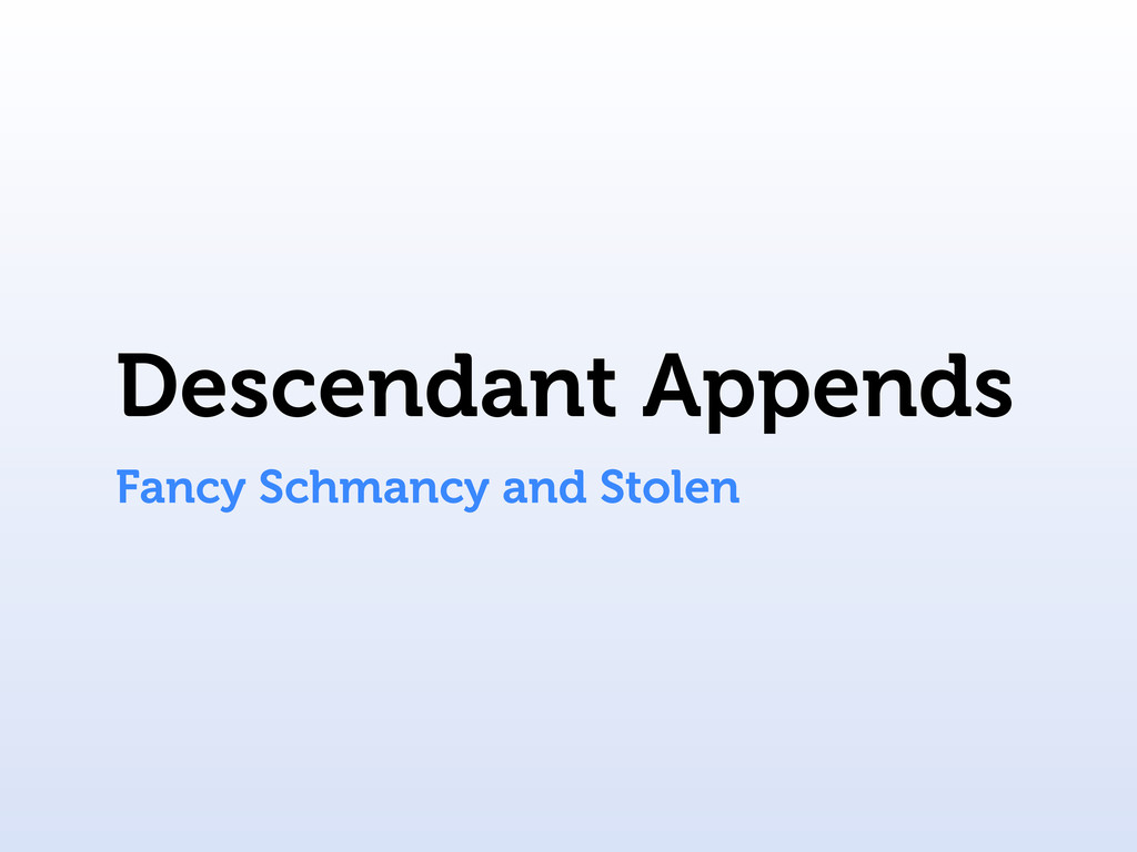 Descendant Appends Fancy Schmancy and Stolen