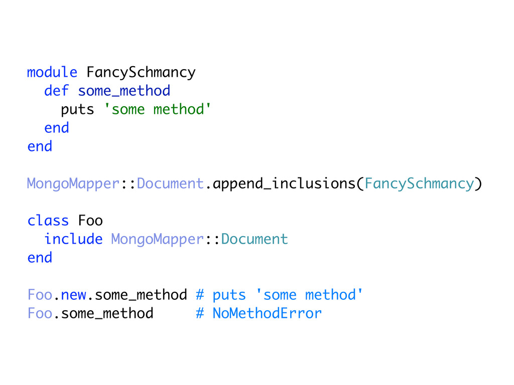 module FancySchmancy def some_method puts 'some...