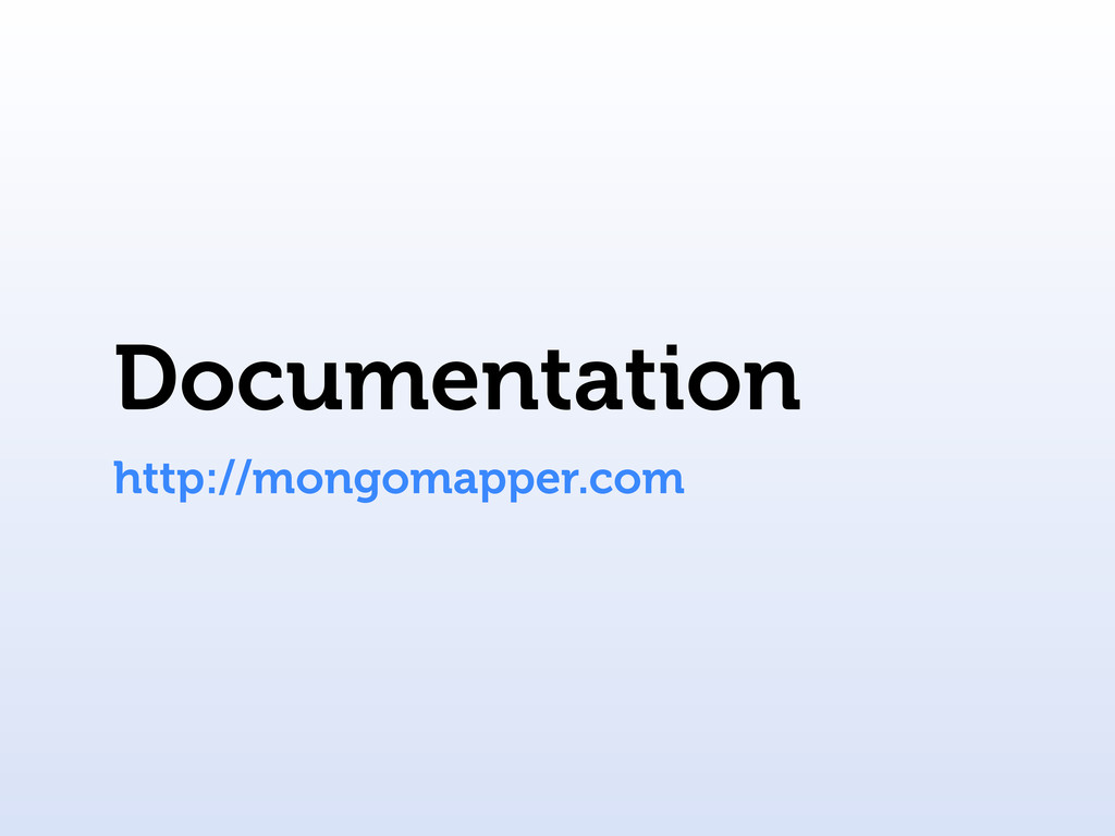 Documentation http://mongomapper.com