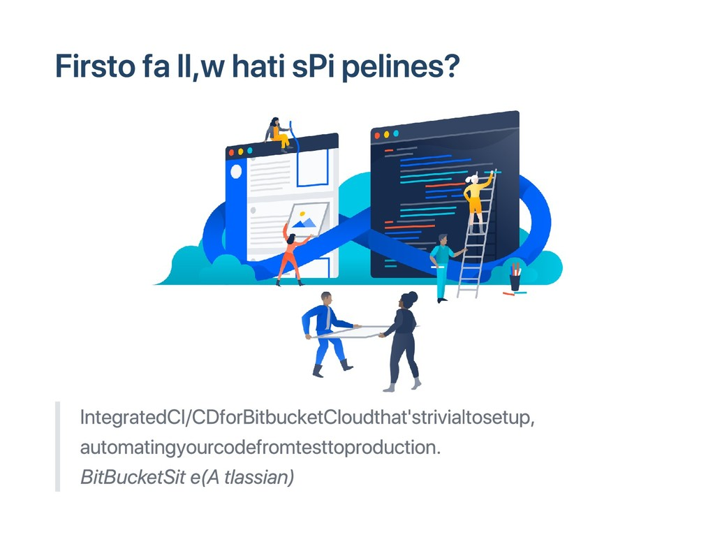 First of all, what is Pipelines? Integrated CI/...