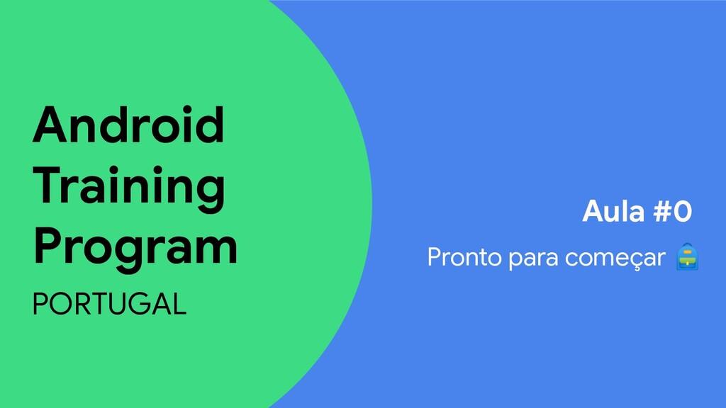 Android Training Program PORTUGAL Aula #0 Pront...