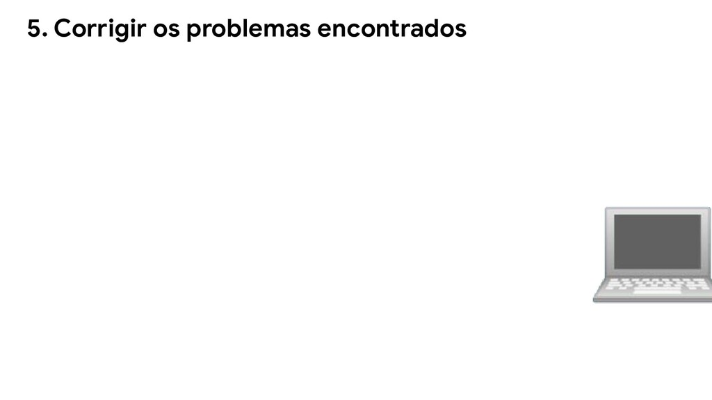 5. Corrigir os problemas encontrados