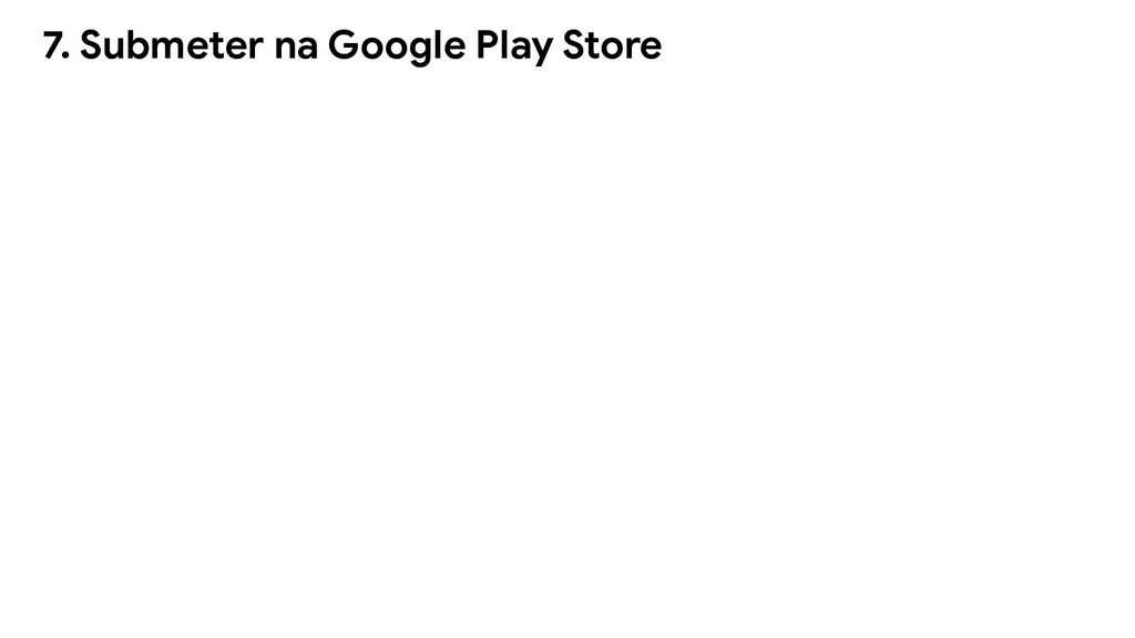 7. Submeter na Google Play Store