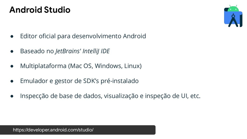 ● Editor oficial para desenvolvimento Android ● ...