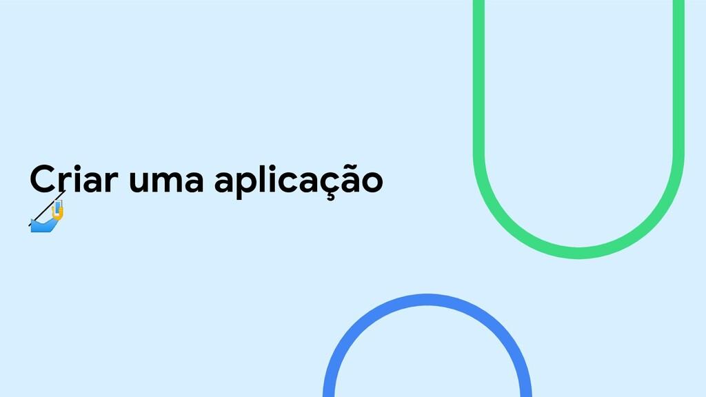Criar uma aplicação