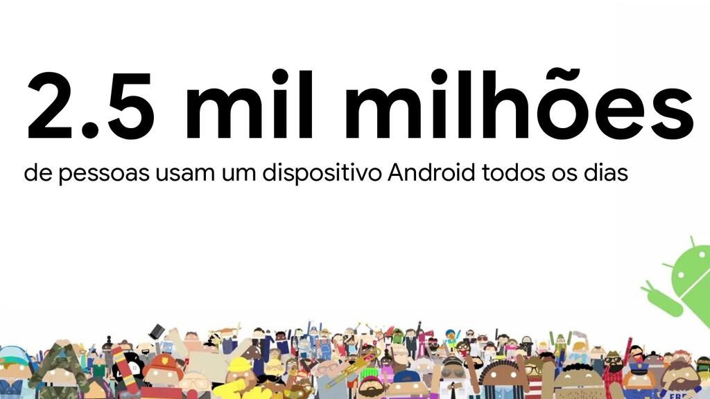 2.5 mil milhões de pessoas usam um dispositivo ...