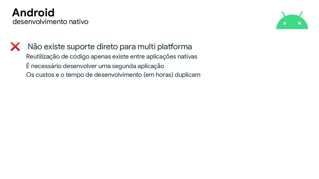 ❌ Não existe suporte direto para multi platform...