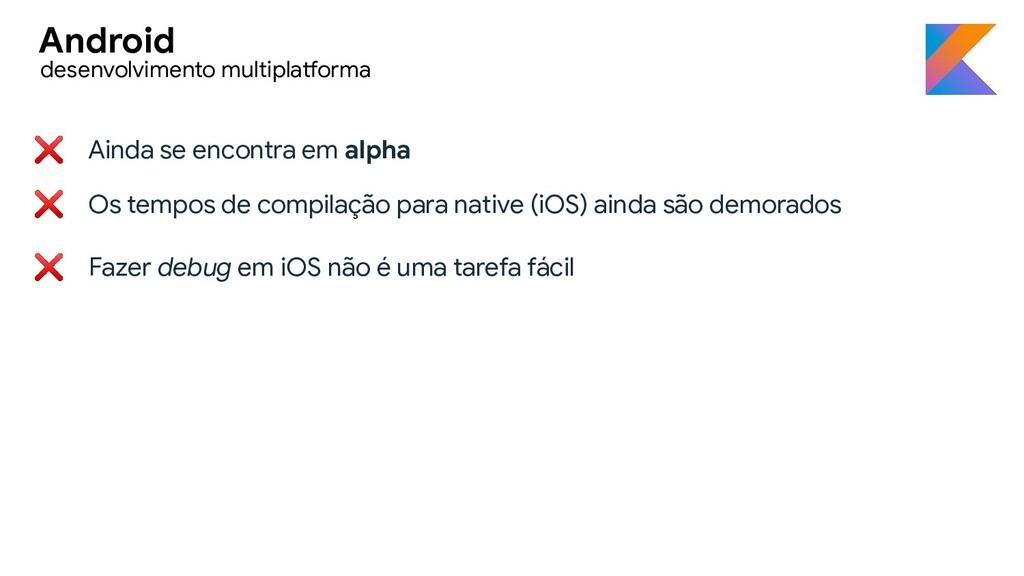 ❌ Ainda se encontra em alpha ❌ Os tempos de com...