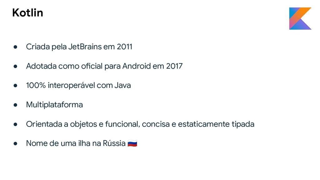● Criada pela JetBrains em 2011 ● Adotada como ...