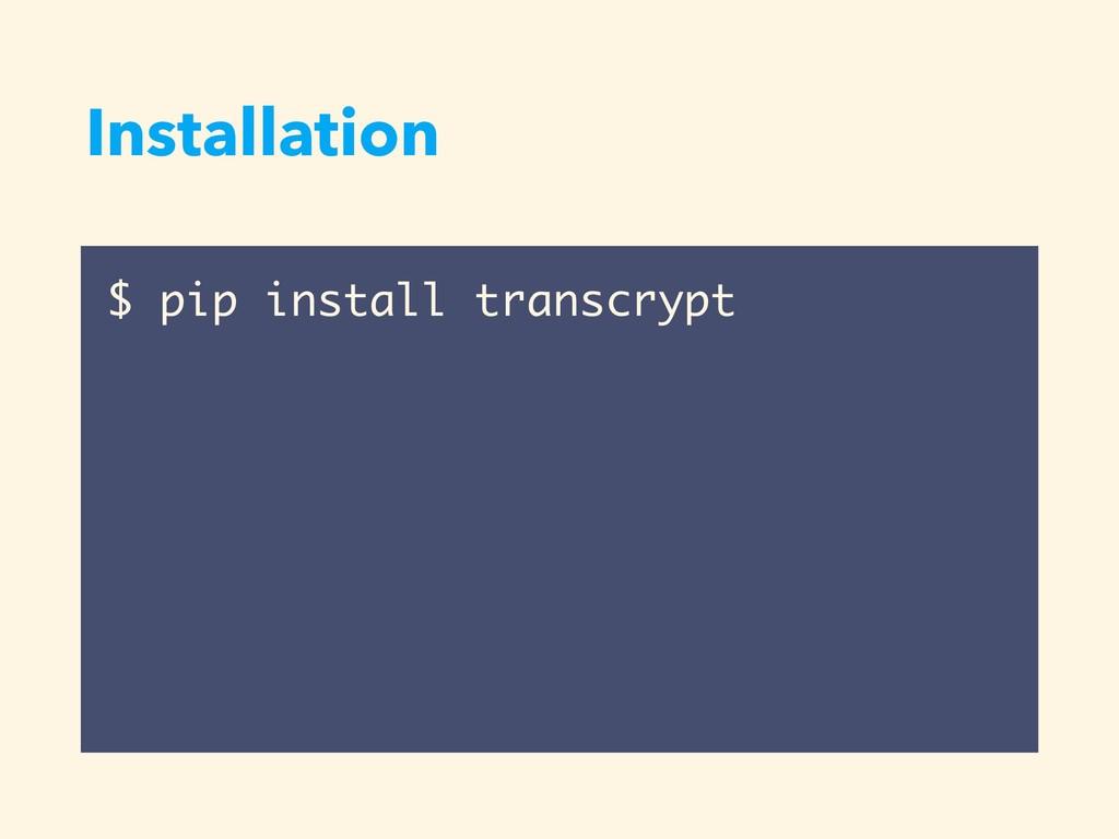 Installation $ pip install transcrypt